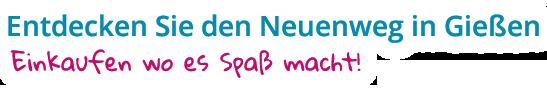 Neuenweg Giessen - Einkaufen wo es Spaß macht